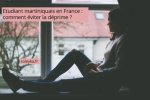 étudiants martiniquais en France comment éviter la déprime