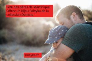 Fête des Pères de Martinique bijou Soleyka Domino