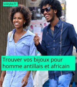 trouver vos bijoux pour homme antillais et africain
